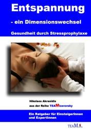 Entspannung als Dimensionswechsel - Gesundheit durch Stressprophylaxe