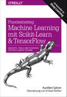 Aurélien Géron: Praxiseinstieg Machine Learning mit Scikit-Learn und TensorFlow