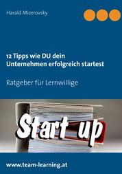 12 Tipps wie DU dein Unternehmen erfolgreich startest - Ratgeber für Lernwillige