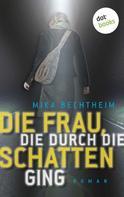 Mika Bechtheim: Die Frau, die durch die Schatten ging ★★★★