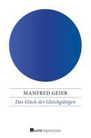 Manfred Geier: Das Glück der Gleichgültigen ★★★★