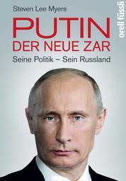 Putin – der neue Zar - Seine Politik – Sein Russland