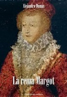 Alejandro Dumas: La reina Margot