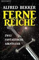 Alfred Bekker: Ferne Reiche: Zwei fantastische Abenteuer