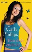 Carly Phillips: Trau dich endlich! ★★★★