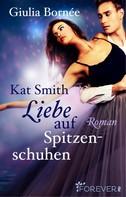 Giulia Bornée: Kat Smith - Liebe auf Spitzenschuhen ★★★