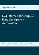 Walter Jakoby: Das Internet der Dinge als Basis der digitalen Automation