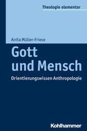 Gott und Mensch - Orientierungswissen Anthropologie