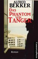 Alfred Bekker: Alfred Bekker Roman: Das Phantom von Tanger