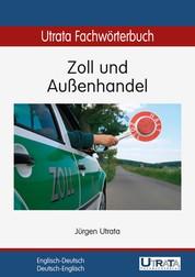 Utrata Fachwörterbuch: Zoll und Außenhandel Englisch-Deutsch - Englisch-Deutsch / Deutsch-Englisch