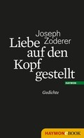Joseph Zoderer: Liebe auf den Kopf gestellt