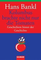 Hans Bankl: Kolumbus brachte nicht nur die Tomaten ★★★