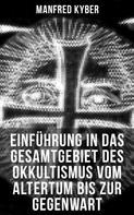 Manfred Kyber: Einführung in das Gesamtgebiet des Okkultismus vom Altertum bis zur Gegenwart
