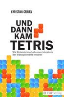 Christian Gehlen: UND DANN KAM TETRIS ★★★★