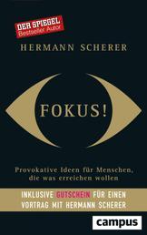 Fokus! - Provokative Ideen für Menschen, die was erreichen wollen