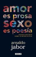JABOR ARNALDO: Amor es prosa, sexo es poesía