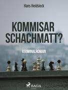 Hans Heidsieck: Kommissar - schachmatt?