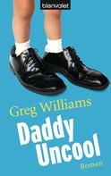 Greg Williams: Daddy Uncool ★★