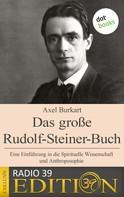 Axel Burkart: Das große Rudolf-Steiner-Buch - Eine Einführung in die Spirituelle Wissenschaft und Anthroposophie