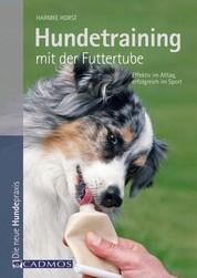 Hundetraining mit der Futtertube - Effektiv im Alltag, erfolgreich im Sport