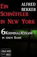 Alfred Bekker: Ein Schnüffler in New York (6 Kriminalromane in einem Band) ★★
