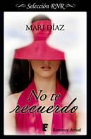 Mari Díaz: No te recuerdo (Amnesia 1)
