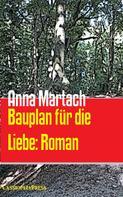 Anna Martach: Bauplan für die Liebe: Roman