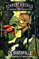 Tomos Forrest: Die Bärenfalle - Schwert und Schild – Sir Morgan, der Löwenritter Band 12
