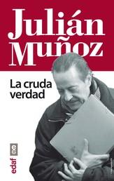 Julián Muñoz. La cruda verdad