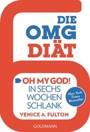 """Die OMG-Diät - """"Oh My God!"""" In sechs Wochen schlank - New York Times Bestseller"""
