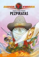Joaquín Londáiz Montiel: Pezpiratas (Serie Superfieras 3)