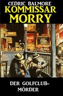 Alfred Bekker: Kommissar Morry - Der Golfclub-Mörder ★★★★★