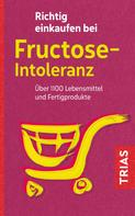 Thilo Schleip: Richtig einkaufen bei Fructose-Intoleranz ★★★★