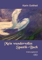 Karin Gottheil: Mein wundervolles Spastik-Buch