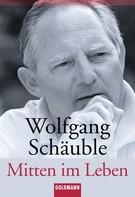Wolfgang Schäuble: Mitten im Leben