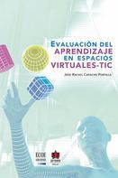 José Rafael Capacho Portilla: Evaluación del aprendizaje en espacios virtuales-TIC