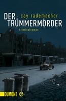 Cay Rademacher: Der Trümmermörder ★★★★