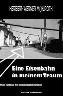 Herbert-Werner Mühlroth: Eine Eisenbahn in meinem Traum