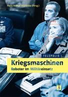 Hans-Arthur Marsiske: Kriegsmaschinen - Roboter im Militäreinsatz (TELEPOLIS) ★★★★