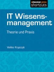 IT Wissensmanagement - Theorie und Praxis
