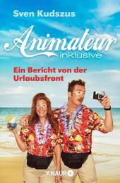 Animateur inklusive - Ein Bericht von der Urlaubsfront