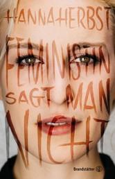 Feministin sagt man nicht