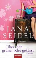 Jana Seidel: Über den grünen Klee geküsst ★★★★
