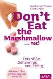 Don't Eat the Marshmallow ... Yet! - Das süße Geheimnis von Erfolg