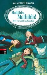 Mathilda, Mathilda! - Drei wie Zimt und Zucker - Band 3