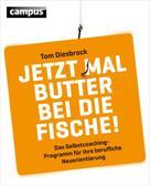 Tom Diesbrock: Jetzt mal Butter bei die Fische!