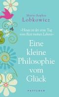 Marie-Sophie Lobkowicz: Eine kleine Philosophie vom Glück ★★★★
