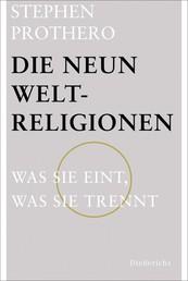 Die neun Weltreligionen - Was sie eint, was sie trennt