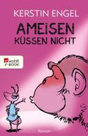 Kerstin Engel: Ameisen küssen nicht ★★★★