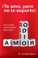 Tomás Angulo: ¡Te amo, pero no te soporto!